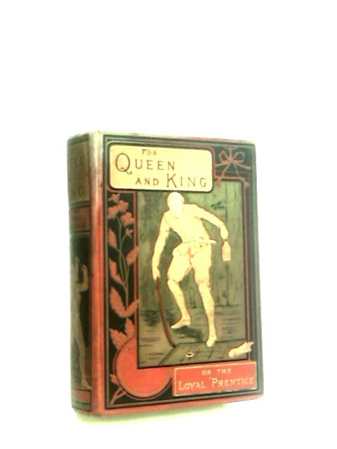 For Queen and King or, the Loyal Prentice. A Story of Old London by Frith, Henry.