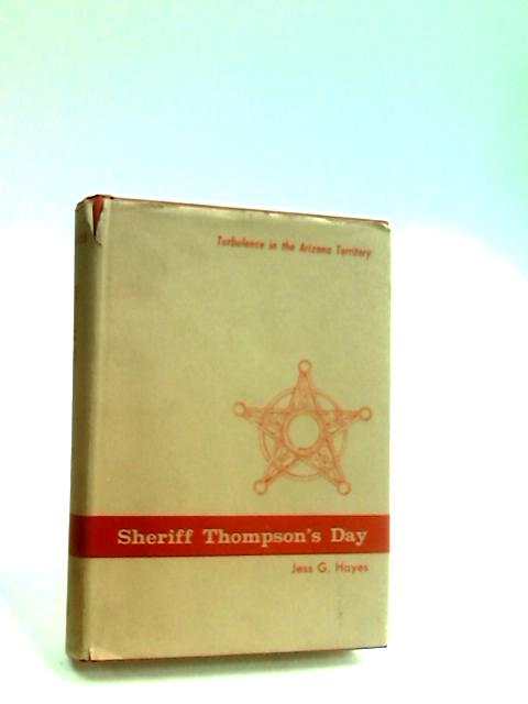 Sheriff Thompson's Day - Turbulence in the Arizona Territory. by Hayes, Jess G.