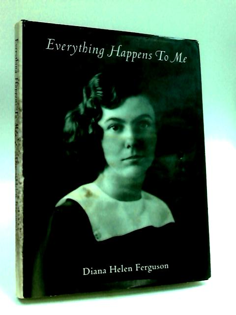 Everything Happens to Me by Ferguson, Diana