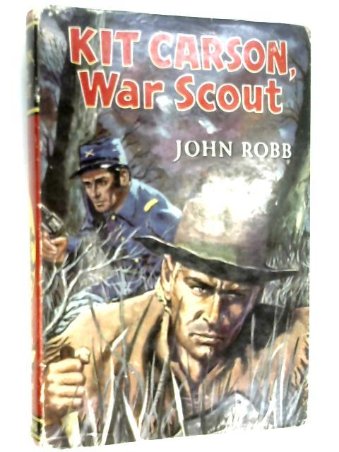 Kit Carson, War Scout by Robb, John