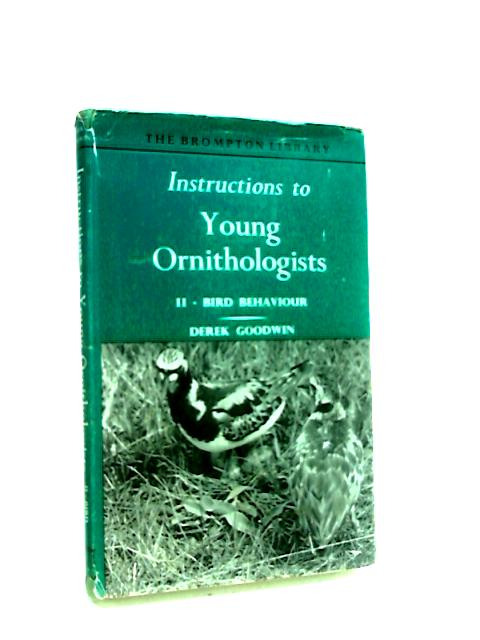 Instructions to Young Ornithologists II - Bird Behaviour by Goodwin, Derek.