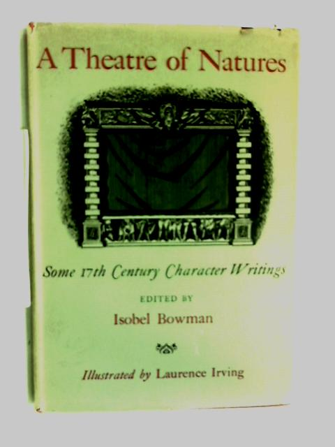 A Theatre of natures: Some 17th century character writings by Isobel Bowman