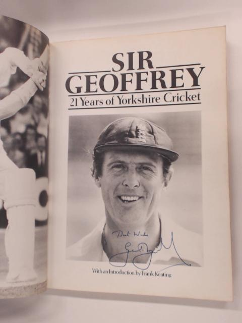 Sir Geoffrey : 21 Years of Yorkshire Cricket by Keating, Frank