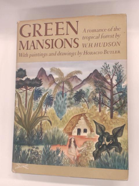 Green Mansions : A Romance of The Tropical Forest by W. Hudson