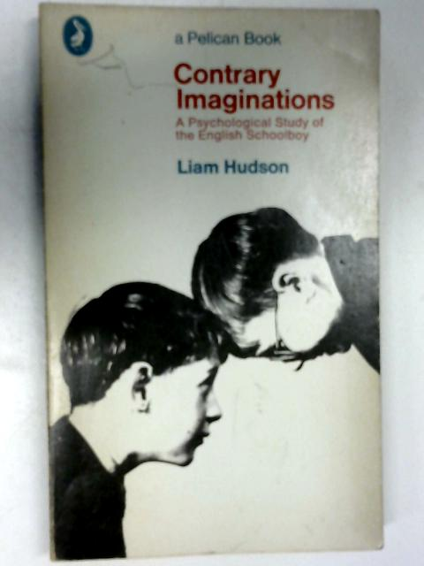 Contrary Imaginations: A Psychological Study of the English Schoolboy (Pelican books) by Hudson, Liam