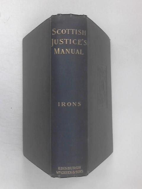 The Scottish Justices' Manual by Campbell Irons, J.