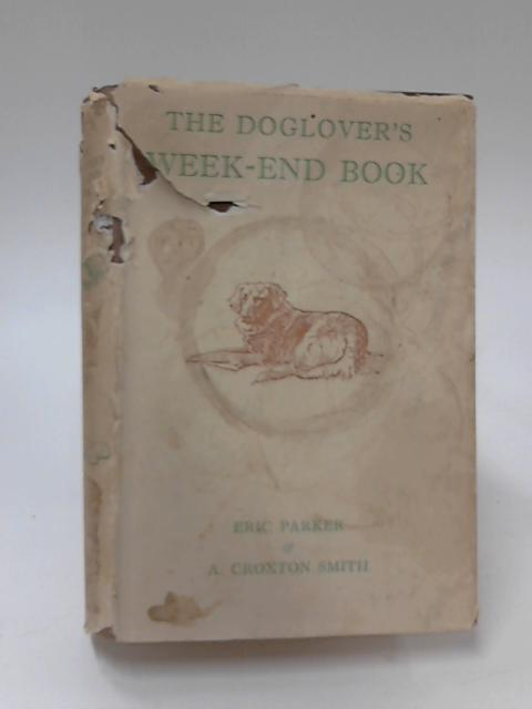 The Dog-Lover's Week-end Book by Parker, Eric & Smith, A Croxton