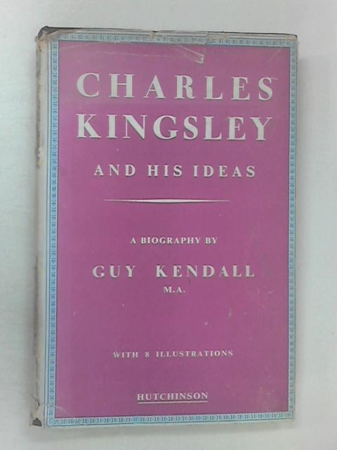 Charles Kingsley & his Ideas by Kendall, G