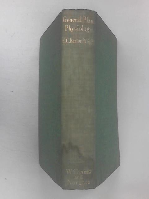 General Plant Physiology by E. C. Barton Wright