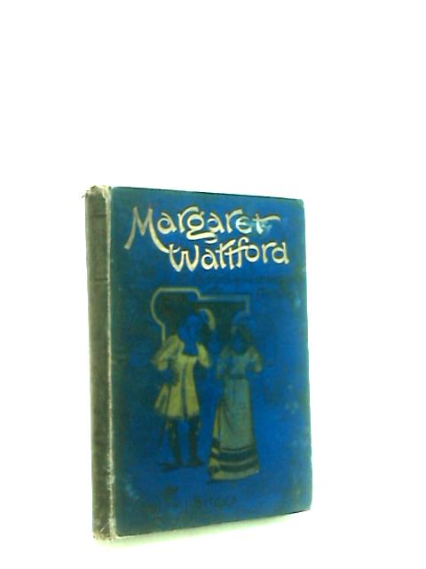 Margaret Wattford A Story of the Seventeenth Century by Briggs, Alice J.
