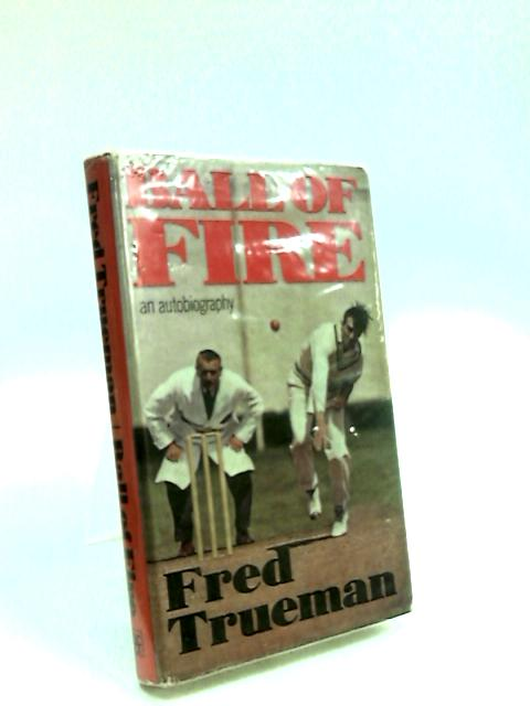 Ball of Fire an autobiography. by Trueman. Fred.
