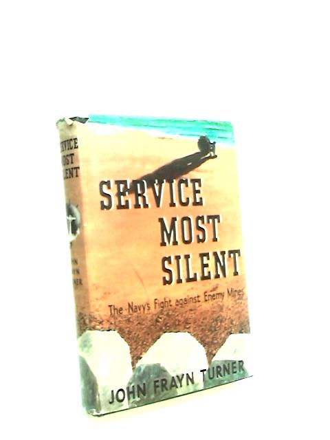 Service Most Silent The Navy's fight against enemy mines by Turner, John Frayn.