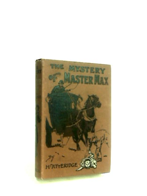 The Mystery of Master Max by Atteridge, H.