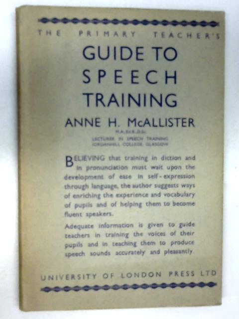 The Primary Teacher's Guide to Speech Training by McAllister, Anne H.