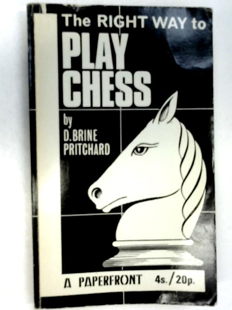The Right Way to Play Chess by D. Brine Pritchard