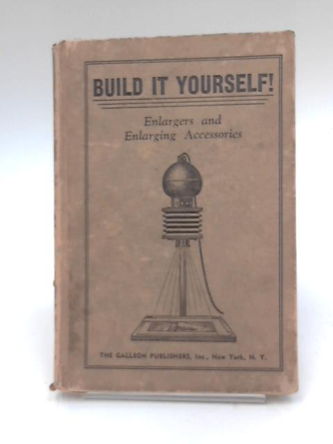 Build it Yourself, Enlargers and Enlarging Accessories by E. Lawrence