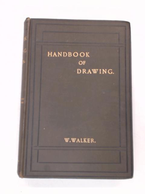 Handbook Of Drawing by Walker William