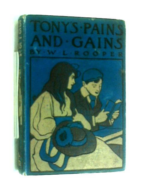 Tony's pains and gains. by W  L. Rooper