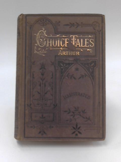 Choice Tales by T. S. Arthur