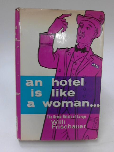 An Hotel is Like a Woman, The Grand Hotels of Europe by Willi Frischauer