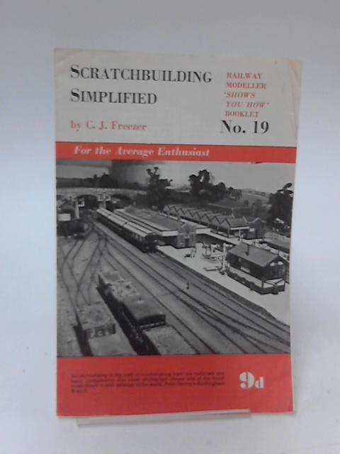 Scratchbuilding Simplified - Railway Modeller Shows You How No. 19 by C. J. Freezer