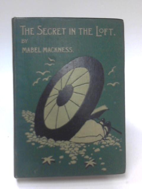 The Secret in the Loft by Mabel Mackness