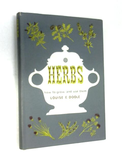 Herbs. How to grow and use them by Louise Evans Doole