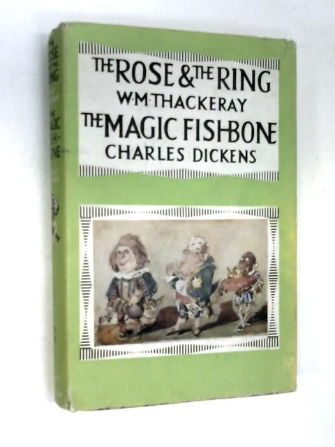 The Rose & the ring and the magic fish-bone. by W M Thackeray and Charles Dickens