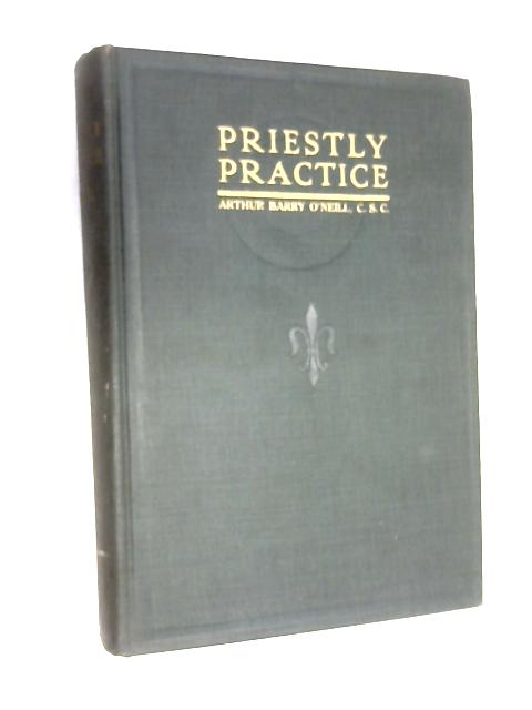 Priestly practice: familiar essays on clerical topics by Arthur Barry O'Neill