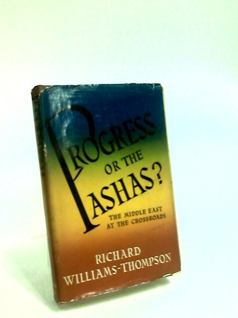 Progress or the Pashas? The Middle East at the crossroads by Williams-Thompson, Richard