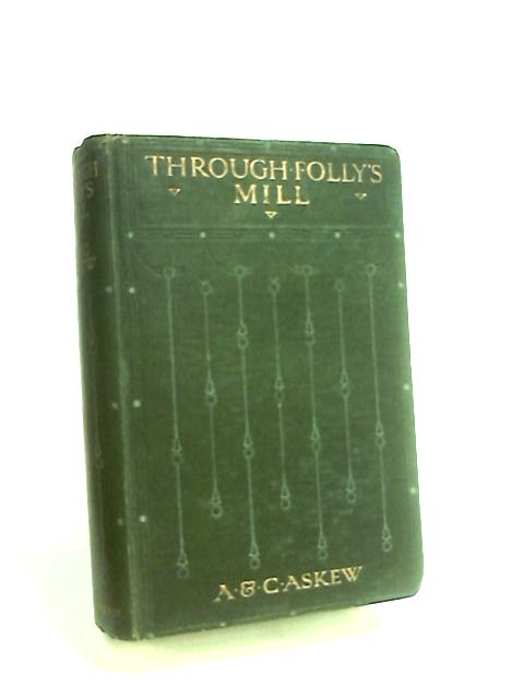 Through Follys Mill by Askew, Alice & Claude.