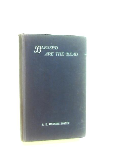 Blessed are the Dead An Anthology by Foster, Alfred Edye Manning