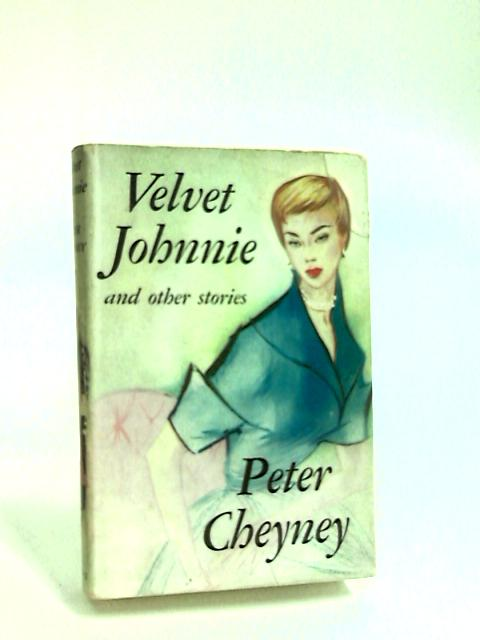 Velvet Johnnie, and other stories by Cheyney, Peter