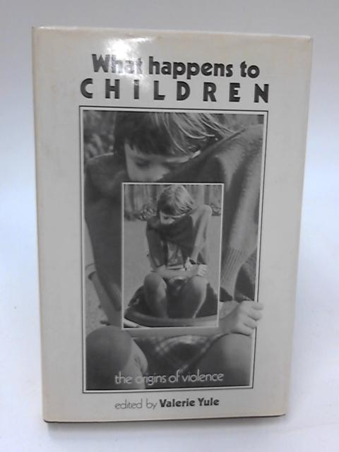 What Happens to Children: The Origins of Violence by Valerie Yule