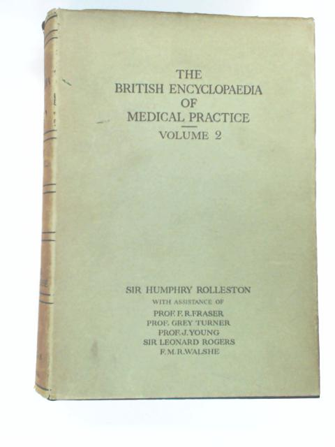 The British Encyclopaedia of Medical Practice: Including Medicine Surgery Obstetrics Gynaecology and Other Special Subjects. Volume 2 by Rolleston, H.