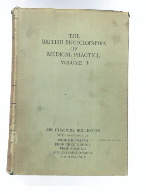 The British Encyclopaedia of Medical Practice: Including Medicine Surgery Obstetrics Gynaecology and Other Special Subjects. Volume 4 by Rolleston, H.
