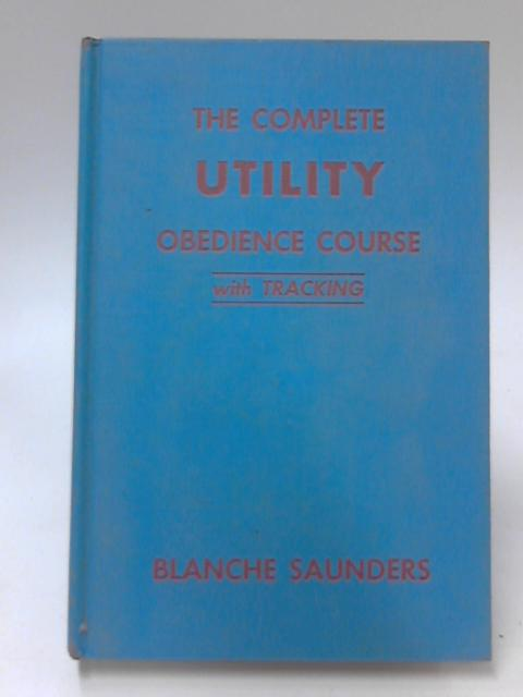 The Complete Utility Obedience Course, With Tracking by Blanche Saunders