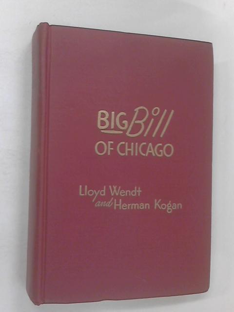 Big Bill Of Chicago by Wendt, Lloyd