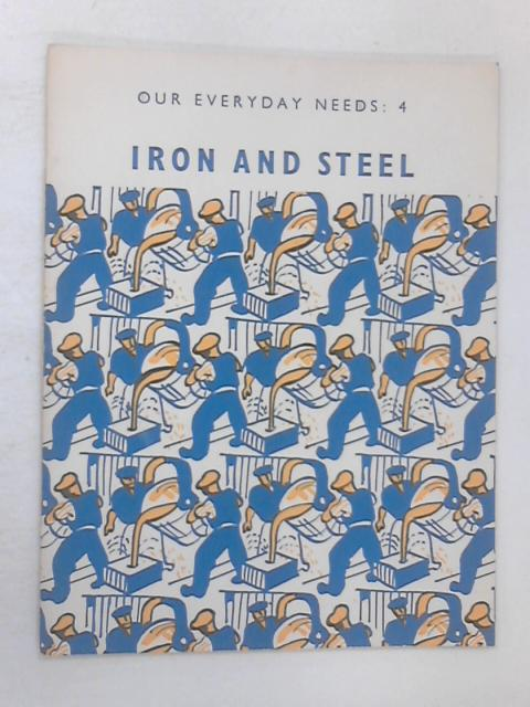 Our Everyday Needs: Iron and Steel Bk. 4 by Barker, Eric John