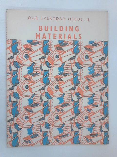 Our Everyday Needs: Building Materials Bk. 8 by Barker, Eric John
