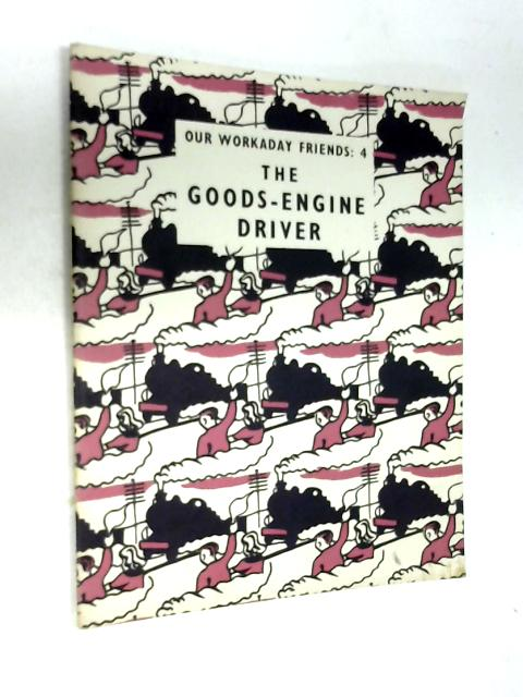 Our Workaday Friends: The Goods Engine Driver Bk. 4 by John Dewhurst