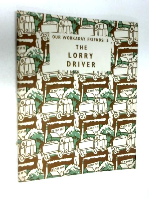 Our Workaday Friends: 5, The Lorry Driver by John Dewhurst