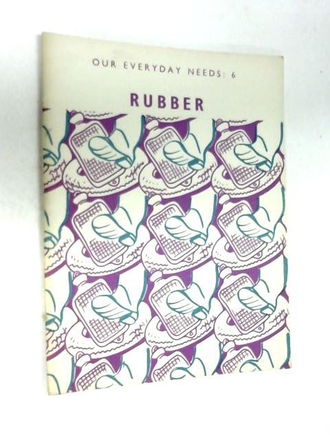 Our Everyday Needs: Rubber by Eric John Barker