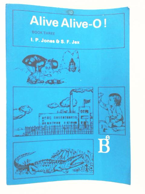 Alive Alive-O!: A Junior English Course in Four Boos. Book Three by I. P. Jones