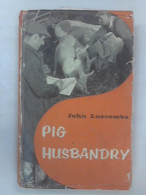 Pig Husbandry by Luscombe, John