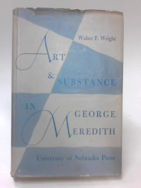 Art and Substance in George Meredith by Walter F. Wright
