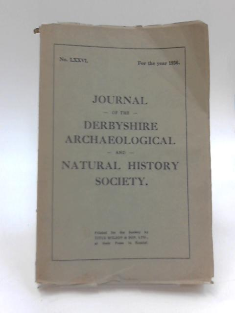 Journal of the Derbyshire Archaeological and Natural History Societ No. LXXVI For the Year 1956 by Various