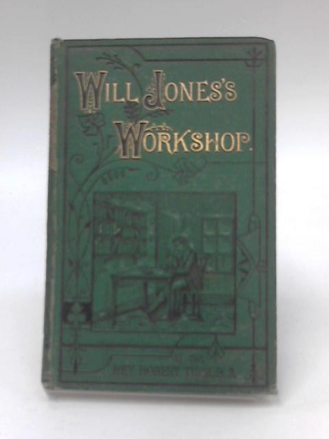 Will Jones's Workshop, The Story of an Earnest Sunday School Teacher by Robert Tuck