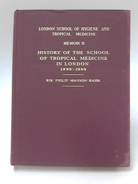 History of the School of Tropical Medicine in London 1899-1949, Memoir 11 by Sir Philip Manson-Bahr