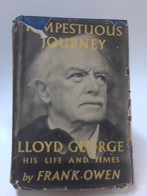 Tempestuous Journey, Lloyd George His Life and Times by Frank Owen